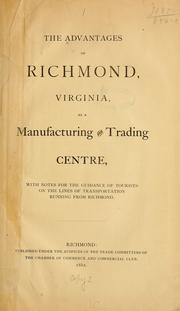 Cover of: The advantages of Richmond, Virginia, as a manufacturing and trading centre |