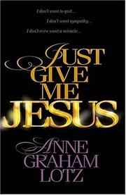 Cover of: Just Give Me Jesus | Anne Graham Lotz
