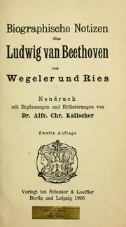 Cover of: Biographische Notizen über Ludwig van Beethoven by Franz Gerhard Wegeler