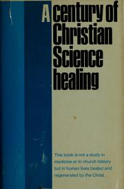 Cover of: A century of Christian Science healing by Christian Science Publishing Society.