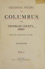 Centennial history of Columbus and Franklin County, Ohio by William Alexander Taylor