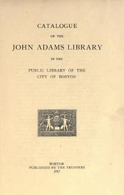 Cover of: Catalogue of the John Adams library in the Public library of the city of Boston. | Boston Public Library
