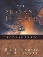 Cover of: The servant leader: transforming your heart, head, hands, & habits
