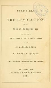 Cover of: Camp-fires of the revolution, or, The War of independence, illustrated by thrilling events and stories by the old continental soldiers. | Henry C. Watson