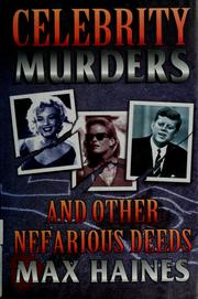 Cover of: Celebrity murders and other nefarious deeds | Max Haines