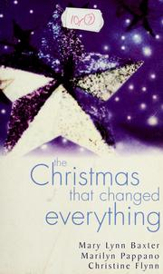 Cover of: The Christmas that changed everything | Mary Lynn Baxter, Marilyn Pappano, Christine Flynn