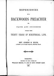 Cover of: Experiences of a backwoods preacher, or, Facts and incidents culled from thirty years of ministerial life | Joseph H. Hilts