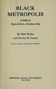 Cover of: Black metropolis | [by] St. Clair Drake and Horace R. Cayton ; with an introduction by Richard Wright.