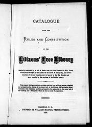 Cover of: Catalogue with the rules and constitution of the Citizens' Free Library | Citizen's Free Library (Halifax, N.S.).