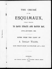 Cover of: The cruise of the Esquimaux, steam whaler, to Davis Straits and Baffin Bay, April-October, 1899 | A. Barclay Walker