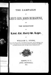 The campaign of Lieut. Gen. John Burgoyne and the expedition of Lieut. Col. Barry St. Leger by William L. Stone