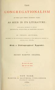 The Congregationalism of the last three hundred years, as seen in its literature by Henry Martyn Dexter