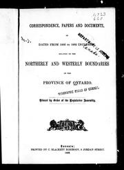 Cover of: Correspondence, papers and documents of dates from 1856 to 1882 inclusive, relating to the northerly and westerly boundaries of the province of Ontario | Ontario. Legislative Assembly.