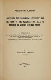 Cover of: Concerning the pronominal antecedent and the form of the accompanying relative pronoun in modern German prose | Charles Boyle Campbell