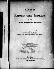 Rambles among the Indians of the Rocky Mountains and the Andes by George Catlin