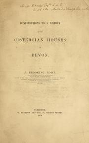 Cover of: Contributions to a history of the Cistercian houses of Devon | J. Brooking Rowe