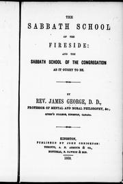 Cover of: The Sabbath school of the fireside and the Sabbath school of the congregation as it ought to be | James George
