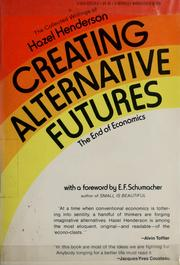 Cover of: Creating alternative futures | Hazel Henderson