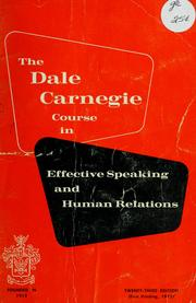 Cover of: The Dale Carnegie course in effective speaking, human relations and developing courage and confidence, improving your memory, leadership training |
