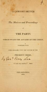 Cover of: A cursory sketch of the motives and proceedings of the party which sways the affairs of the Union ... | Lee, Henry