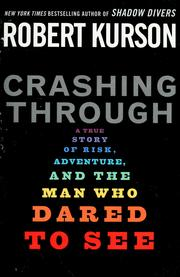 Crashing through: a story of risk, adventure, and the man who dared to see