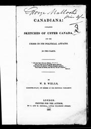 Cover of: Canadiana, containing sketches of Upper Canada and the crisis in its political affairs by by W.B. Wells