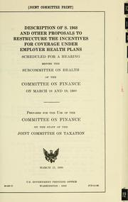 Cover of: Description of S. 1968 and other proposals to restructure the incentives for coverage under employer health plans | United States. Congress. Senate. Committee on Finance. Subcommittee on Health.