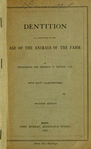 Cover of: Dentition as indicative of the age of the animals of the farm | George T. Brown