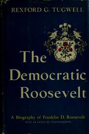 Cover of: The democratic Roosevelt | Tugwell, Rexford G.