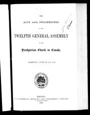 Cover of: The acts and proceedings of the twelfth General Assembly of the Presbyterian Church in Canada, Hamilton, June 9th-17th, 1886 by Presbyterian Church in Canada. General Assembly