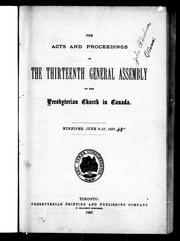 Cover of: The acts and proceedings of the thirteenth General Assembly of the Presbyterian Church in Canada, Winnipeg, June 9-17, 1887 by Presbyterian Church in Canada. General Assembly