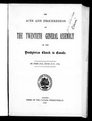 Cover of: The acts and proceedings of the twentieth General Assembly of the Presbyterian Church in Canada, St. John, N.B., June 13-21, 1894 | Presbyterian Church in Canada. General Assembly