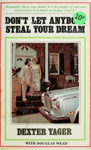 Cover of: Don't let anybody steal your dream | Dexter Yager