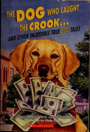 Cover of: The dog who caught the crook-- and other incredible true dog tales | Allan Zullo