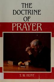 Cover of: The doctrine of prayer | T. W. Hunt