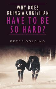 Cover of: Why Does Being a Christian Have to Be So Hard?: Studies in Hebrews 12:1-13 | Peter E. Golding
