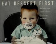 Cover of: Eat Dessert First: and other ways to take a recess from being a grown-up | Brethwaite, Chris; Gaines, Cheryl [et al]