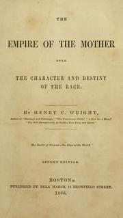 Cover of: empire of the mother over the character and destiny of the race | Wright, Henry Clarke