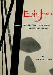 Cover of: Enjoy Japan; a personal and highly unofficial guide | Walter J. Sheldon