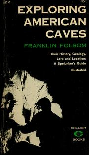 Cover of: Exploring American caves, [their history, geology, lore and location | Franklin Folsom