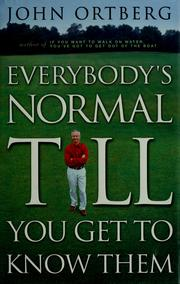 Cover of: Everybody's normal till you get to know them | John Ortberg