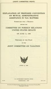 Explanation of proposed convention on mutual administrative assistance in tax matters by United States. Congress. Senate. Committee on Foreign Relations