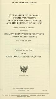 Explanation of proposed income tax treaty between the United States and the Republic of Finland by United States. Congress. Senate. Committee on Foreign Relations
