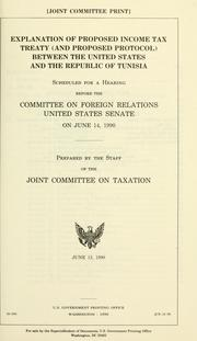 Explanation of proposed income tax treaty (and proposed protocol) between the United States and the Republic of Tunisia by United States. Congress. Senate. Committee on Foreign Relations