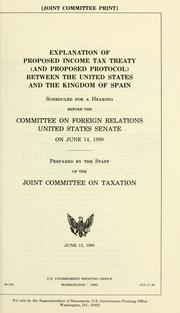 Explanation of proposed income tax treaty (and proposed protocol) between the United States and the Kingdom of Spain by United States. Congress. Senate. Committee on Foreign Relations