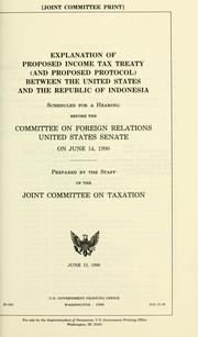 Explanation of proposed income tax treaty (and proposed protocol) between the United States and the Republic of Indonesia by United States. Congress. Senate. Committee on Foreign Relations