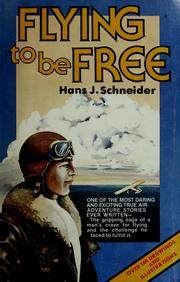 Cover of: Flying to be free | Schneider, Hans J.