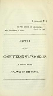 Cover of: Report of the Committee on Ways & Means in relation to the finances of the state. | Maryland. General Assembly. House of Delegates. Ways and Means Committee.