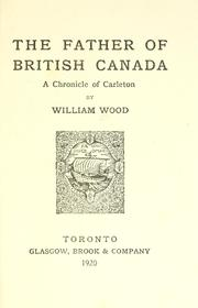 Cover of: The father of British Canada | William Charles Henry Wood