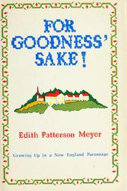 For goodness' sake! by Edith Patterson Meyer